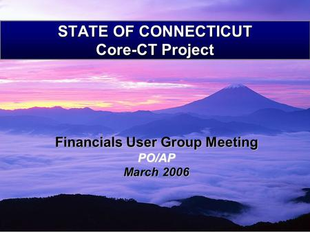 STATE OF CONNECTICUT Core-CT Project Financials User Group Meeting PO/AP March 2006.