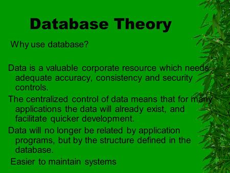 Database Theory Why use database? Data is a valuable corporate resource which needs adequate accuracy, consistency and security controls. The centralized.