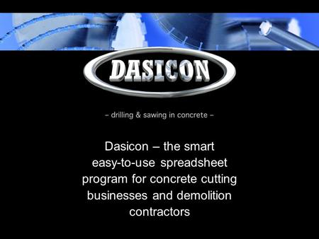 Dasicon – the smart easy-to-use spreadsheet program for concrete cutting businesses and demolition contractors.