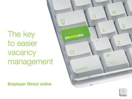 Introduction  Jobcentre Plus is introducing a new service called Employer Direct online  You can post and manage your jobs 24 hours a day, 7 days a.