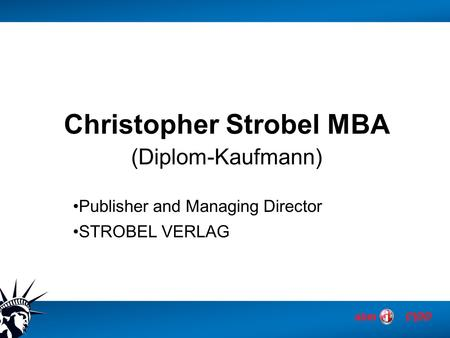Christopher Strobel MBA (Diplom-Kaufmann) Publisher and Managing Director STROBEL VERLAG.