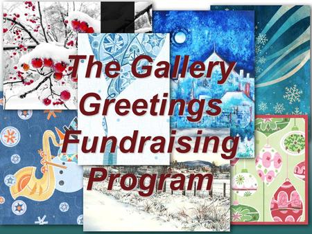 The Gallery Greetings Fundraising Program. It's an easy way of raising money. Simply have your group sell packages of quality greeting cards designed.