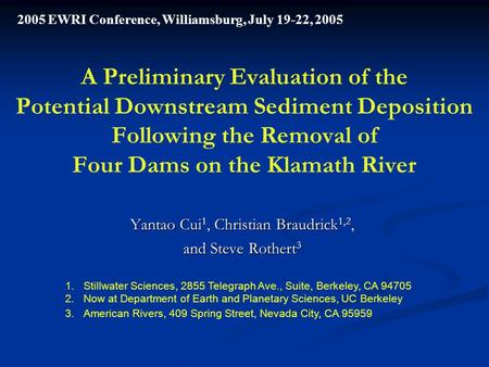 A Preliminary Evaluation of the Potential Downstream Sediment Deposition Following the Removal of Four Dams on the Klamath River Yantao Cui 1, Christian.