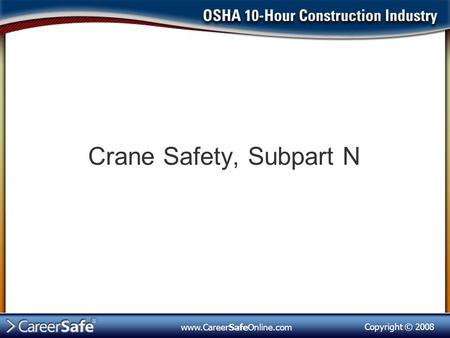 Copyright © 2008 www.CareerSafeOnline.com Crane Safety, Subpart N.