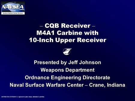 1 DISTRIBUTION STATEMENT A: Approved for public release; distribution is unlimited. Presented by Jeff Johnson Weapons Department Ordnance Engineering Directorate.