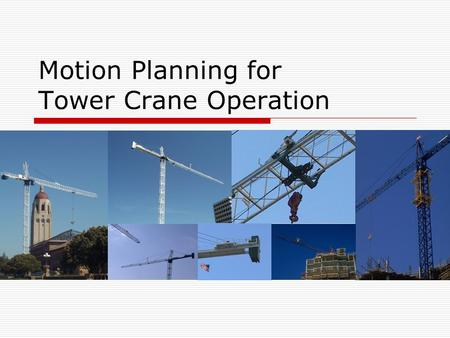 Motion Planning for Tower Crane Operation. Motivation  Tower crane impacts the schedule greatly  Safety of tower crane operation is critical.