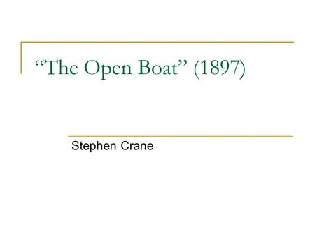 essay on the open boat by stephen crane The open boat essays:  home » essay » the open boat   the open boat, stephen crane shows us a universe totally unconcerned with the.