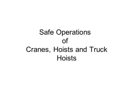 Safe Operations of Cranes, Hoists and Truck Hoists.