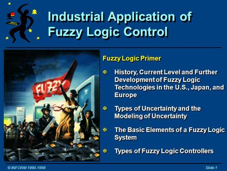 Industrial Application of Fuzzy Logic Control © INFORM 1990-1998Slide 1 Tutorial and Workshop © Constantin von Altrock Inform Software Corporation 2001.