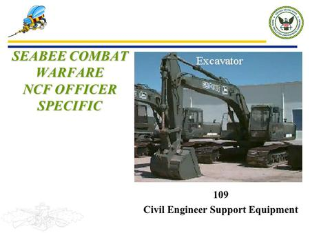 109 Civil Engineer Support Equipment SEABEE COMBAT WARFARE NCF OFFICER SPECIFIC.