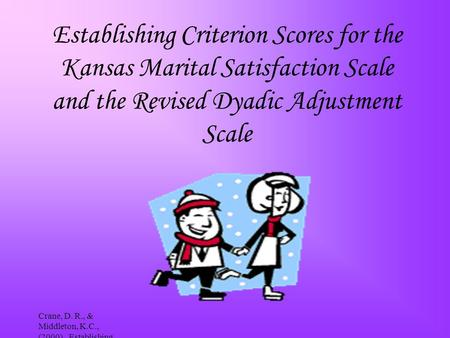 Crane, D. R., & Middleton, K.C., (2000). Establishing Criterion Scores for the Kansas Marital Satisfaction Scale and the Revised Dyadic Adjustment Scale.
