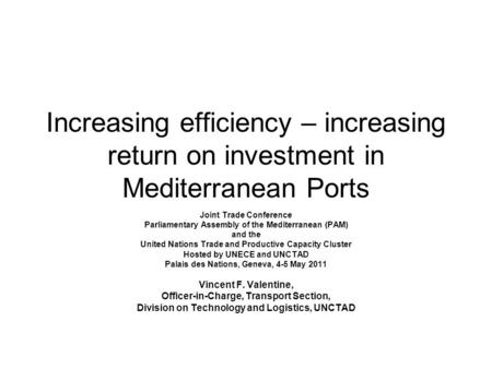 Increasing efficiency – increasing return on investment in Mediterranean Ports Joint Trade Conference Parliamentary Assembly of the Mediterranean (PAM)
