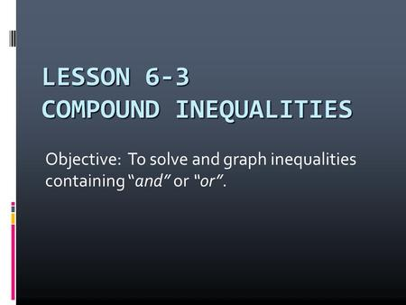 LESSON 6-3 COMPOUND INEQUALITIES