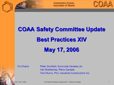 MAY 16/17, 2006 COAA Best Practices Conference XIV - Safety Committee 1 COAA Safety Committee Update Best Practices XIV May 17, 2006 Co-Chairs:Peter Dunfield,