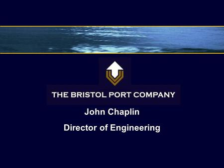John Chaplin Director of Engineering. Background 1877 – Avonmouth Dock opens 1908 – Royal Edward Dock opens (Avonmouth) 1977 – Royal Portbury Dock opens.