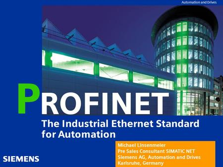Automation and Drives ROFINET P The Industrial Ethernet Standard for Automation Michael Linsenmeier Pre Sales Consultant SIMATIC NET Siemens AG, Automation.