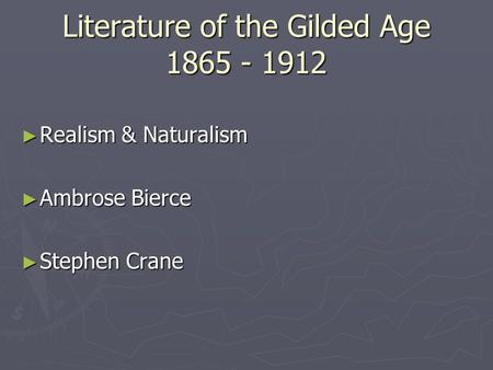 Literature of the Gilded Age 1865 - 1912 ► Realism & Naturalism ► Ambrose Bierce ► Stephen Crane.