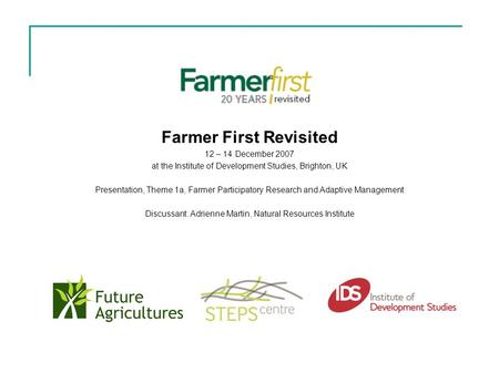 Farmer First Revisited 12 – 14 December 2007 at the Institute of Development Studies, Brighton, UK Presentation, Theme 1a, Farmer Participatory Research.