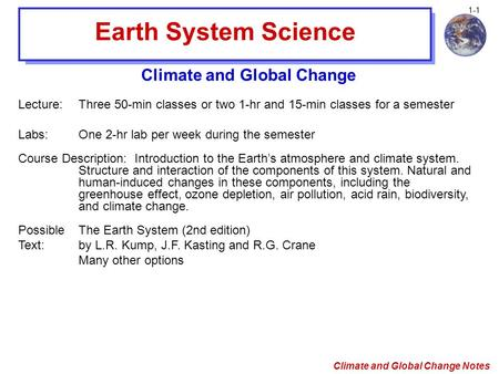 Climate and Global Change Notes 1-1 Earth System Science Climate and Global Change Lecture:Three 50-min classes or two 1-hr and 15-min classes for a semester.