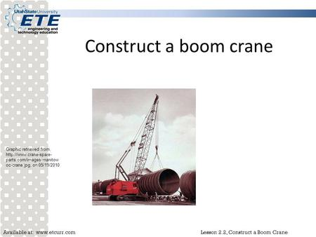 Construct a boom crane Graphic retrieved from, http://www.crane-spare-parts.com/images/manitowoc-crane.jpg, on 05/19/2010.