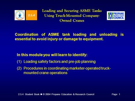 2.5.4 Student Book © 2004 Propane Education & Research CouncilPage 1 2.5.4 Loading and Securing ASME Tanks Using Truck-Mounted Company- Owned Cranes Coordination.