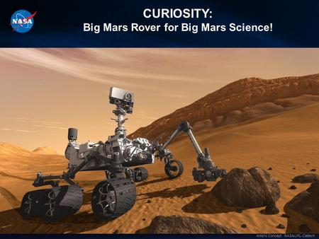 CURIOSITY: Big Mars Rover for Big Mars Science! Artist's Concept. NASA/JPL-Caltech.