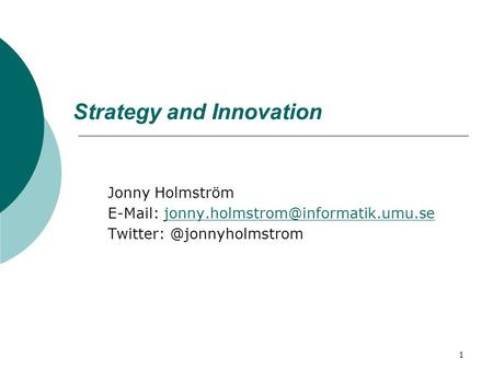 1 Strategy and Innovation Jonny Holmström