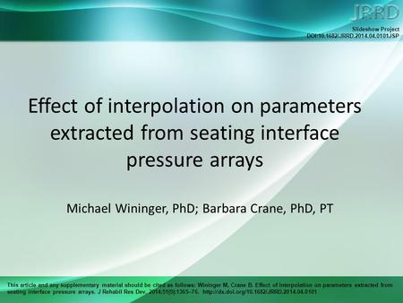 This article and any supplementary material should be cited as follows: Wininger M, Crane B. Effect of interpolation on parameters extracted from seating.