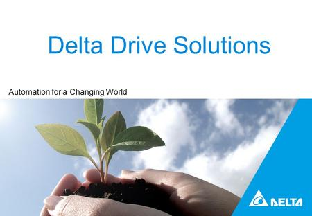 Drives Delta Drive Solutions Automation for a Changing World.