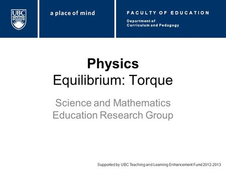 Physics Equilibrium: Torque Science and Mathematics Education Research Group Supported by UBC Teaching and Learning Enhancement Fund 2012-2013 Department.