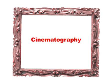 "Cinematography. cinematography: writing in movement"" Digital Cinematography and Computer-Generated Imagery have brought changes in Cinematography, which."
