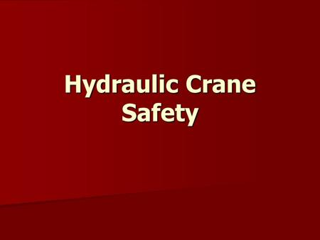 Hydraulic Crane Safety. Hydraulic Cranes Can be stationary or attached to trucks, trains and boats Can be stationary or attached to trucks, trains and.