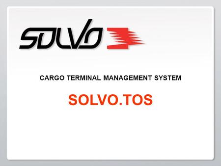CARGO TERMINAL MANAGEMENT SYSTEM SOLVO.TOS. COMPANY HISTORY 1992 Company is founded. The first USA-based projects are implemented in cooperation with.