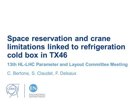 Space reservation and crane limitations linked to refrigeration cold box in TX46 13th HL-LHC Parameter and Layout Committee Meeting C. Bertone, S. Claudet,