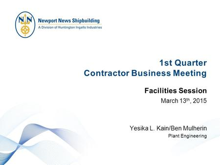 1st Quarter Contractor Business Meeting March 13 th, 2015 Yesika L. Kain/Ben Mulherin Plant Engineering Facilities Session.