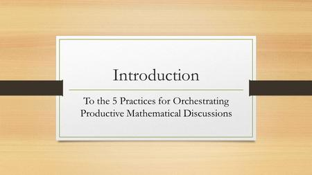 Introduction To the 5 Practices for Orchestrating Productive Mathematical Discussions.