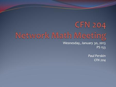 Wesnesday, January 30, 2013 PS 153 Paul Perskin CFN 204.
