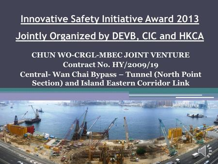 Innovative Safety Initiative Award 2013 Jointly Organized by DEVB, CIC and HKCA CHUN WO-CRGL-MBEC JOINT VENTURE Contract No. HY/2009/19 Central- Wan Chai.
