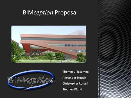 BIMception Proposal Thomas Villacampa Alexander Stough Christopher Russell Stephen Pfund.