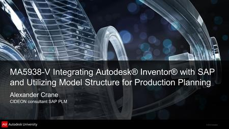 © 2012 Autodesk MA5938-V Integrating Autodesk® Inventor® with SAP and Utilizing Model Structure for Production Planning Alexander Crane CIDEON consultant.