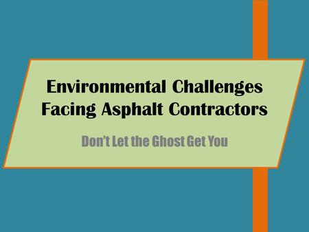 Environmental Challenges Facing Asphalt Contractors Don't Let the Ghost Get You.
