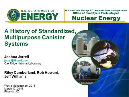 Nuclear Fuels Storage & Transportation Planning Project Office of Fuel Cycle Technologies Nuclear Energy A History of Standardized, Multipurpose Canister.
