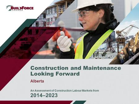 Construction and Maintenance Looking Forward Alberta An Assessment of Construction Labour Markets from 2014–2023.