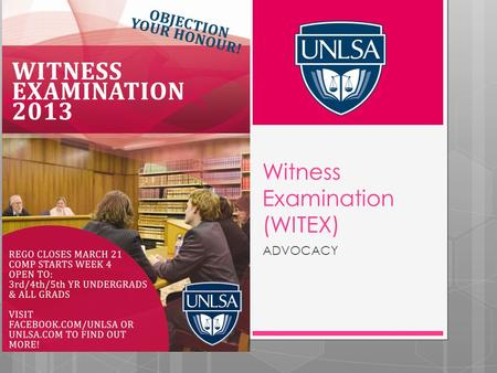 Witness Examination (WITEX) ADVOCACY. What is WitEx?  Reviewing statements on a given scenario from both parties and establishing key issues and discrepancies.
