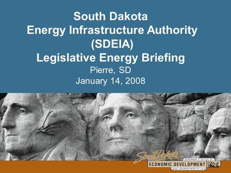 South Dakota Energy Infrastructure Authority (SDEIA) Legislative Energy Briefing Pierre, SD January 14, 2008.