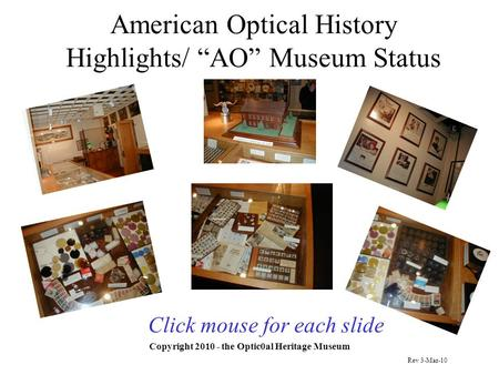 "American Optical History Highlights/ ""AO"" Museum Status Copyright 2010 - the Optic0al Heritage Museum Click mouse for each slide Rev 3-Mar-10."