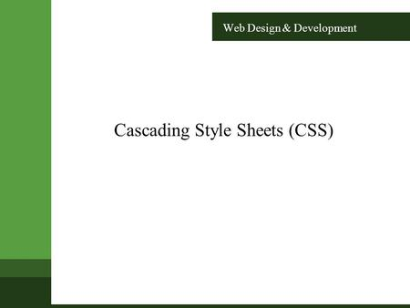 Web Design & Development Cascading Style Sheets (CSS)