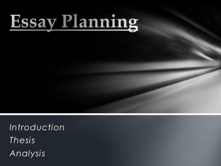 Introduction Thesis Analysis. tells the reader how you will interpret the significance of the subject matter under discussion directly answers the question.