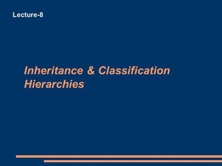 Inheritance & Classification Hierarchies Lecture-8.