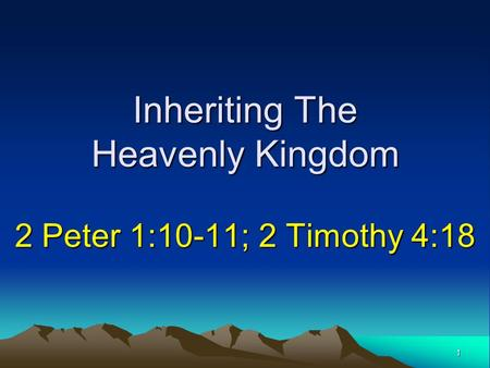 Inheriting The Heavenly Kingdom 2 Peter 1:10-11; 2 Timothy 4:18 1.